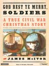 God Rest Ye Merry Soldiers (MP3): A True Civil War Christmas Story